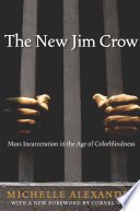 The new Jim Crow : mass incarceration in the age of colorblindness /