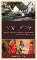 Living history : effective costumed interpretation and enactment at museums and historic sites /