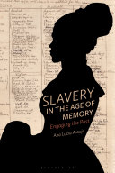 Slavery in the age of memory : engaging the past /