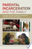 Parental incarceration and the family : psychological and social effects of imprisonment on children, parents, and caregivers /