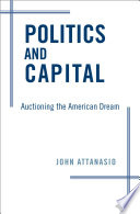 Politics and capital : auctioning the American dream /