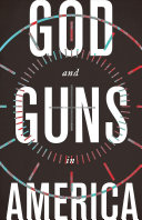 God and guns in America /
