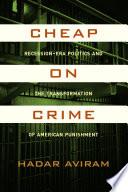 Cheap on Crime : Recession-Era Politics and the Transformation of American Punishment /