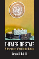Theater of state : a dramaturgy of the United Nations /