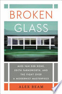 Broken glass : Mies van der Rohe, Edith Farnsworth, and the fight over a modernist masterpiece /