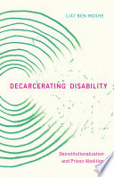 Decarcerating disability : deinstitutionalization and prison abolition /