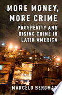 More money, more crime : prosperity and rising crime in Latin America /