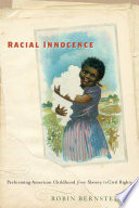 Racial innocence : performing American childhood from slavery to civil rights /