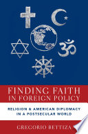 Finding faith in foreign policy : religion and American diplomacy in a postsecular world /