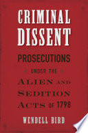 Criminal dissent : prosecutions under the Alien and Sedition Acts of 1798 /