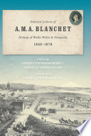 Selected Letters of A.M.A. Blanchet, Bishop of Walla Walla and Nesqualy (1846-1879) /