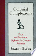 Colonial complexions : race and bodies in eighteenth-century America /