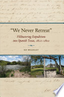 """We never retreat"" : filibustering expeditions into Spanish Texas, 1812-1822 /"