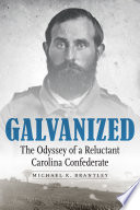 Galvanized : the odyssey of a reluctant Carolina Confederate /