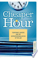 Cheaper by the hour : temporary lawyers and the deprofessionalization of the law /