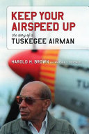 Keep your airspeed up : the story of Tuskegee airman Harold H. Brown and Marsha S. Bordner.