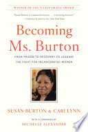 Becoming Ms. Burton : from prison to recovery to leading the fight for incarcerated women /