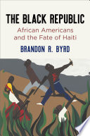 The black republic : African Americans and the fate of Haiti /