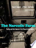 The Narcotic Farm : The Rise and Fall of America's First Prison for Drug Addicts /