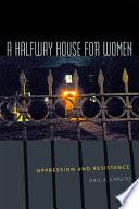 A halfway house for women : oppression and resistance /