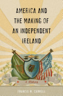 America and the making of an independent Ireland : a history /