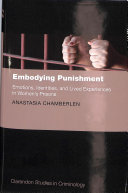 Embodying punishment : emotions, identities, and lived experiences in women's prisons /