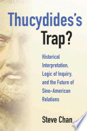 Thucydides's trap? : historical interpretation, logic of inquiry, and the future of Sino-American relations /