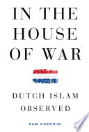 In the house of war : Dutch Islam observed /
