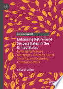Enhancing Retirement Success Rates in the United States Leveraging Reverse Mortgages, Delaying Social Security, and Exploring Continuous Work /