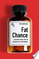 Fat chance : diet mania, greed, and the infamous fen-phen swindle /