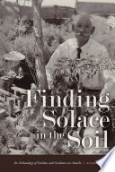 Finding solace in the soil : an archaeology of gardens and gardeners at Amache /