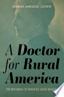 A doctor for rural America : the reforms of Frances Sage Bradley /