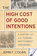 The high cost of good intentions : a history of U.S. federal entitlement programs /
