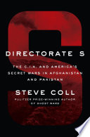 Directorate S : the C.I.A. and America's secret wars in Afghanistan and Pakistan /