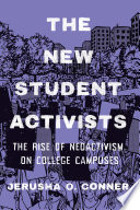 The new student activists : the rise of neoactivism on college campuses /