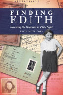 Finding Edith : Surviving the Holocaust in Plain Sight /