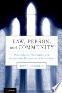 Law, person, and community : philosophical, theological, and comparative perspectives on Canon Law /