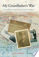 My grandfather's war : a young man's lessons from the greatest generation /
