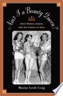 Ain't I a beauty queen? : black women, beauty, and the politics of race /