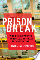 Prison break : why conservatives turned against mass incarceration /