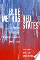 Blue metros, red states : the shifting urban-rural divide in America's swing states /