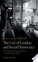 The City of London and social democracy : the political economy of finance in Britain, 1959-1979 /