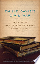 Emilie Davis's Civil War : the diaries of a free Black woman in Philadelphia, 1863-1865 /