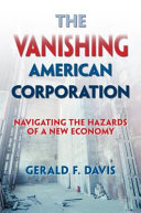 The vanishing American corporation : navigating the hazards of a new economy /