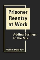 Prisoner reentry at work : adding business to the mix /