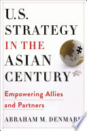 U.S. strategy in the Asian century : empowering allies and partners /