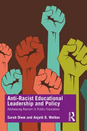 Anti-racist educational leadership and policy : addressing racism in public education /