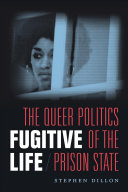 Fugitive life : the queer politics of the prison state /