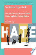 Sanitized apartheid : the post-racial hoax in South Africa and the United States /