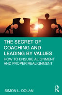 The secret of coaching and leading by values : how to ensure alignment and proper realignment /